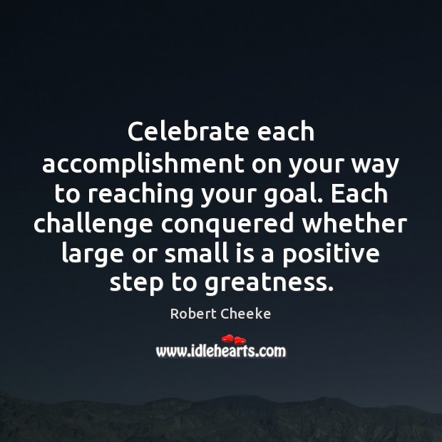 Celebrate each accomplishment on your way to reaching your goal. Each challenge Image