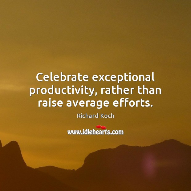 Image, Celebrate exceptional productivity, rather than raise average efforts.