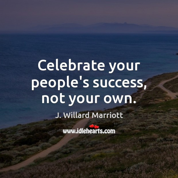 Celebrate your people's success, not your own. Image