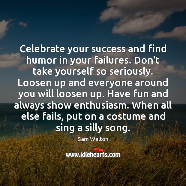 Celebrate your success and find humor in your failures. Don't take yourself Celebrate Quotes Image