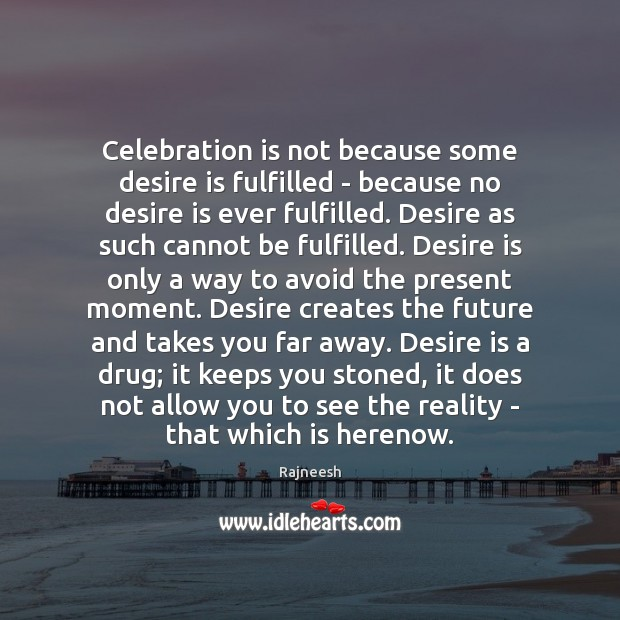 Image, Celebration is not because some desire is fulfilled – because no desire