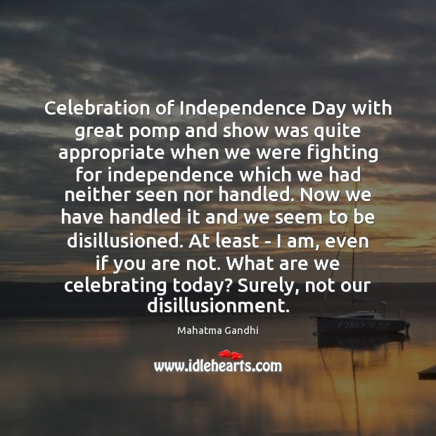 Celebration of Independence Day with great pomp and show was quite appropriate Independence Day Quotes Image