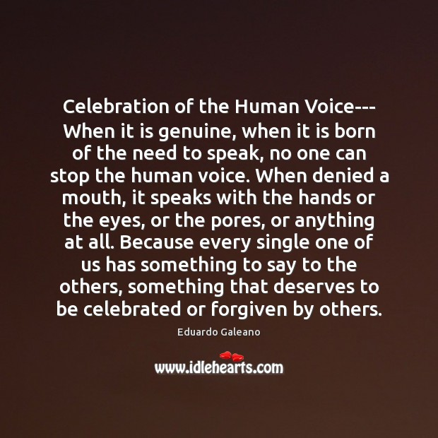 Celebration of the Human Voice— When it is genuine, when it is Eduardo Galeano Picture Quote