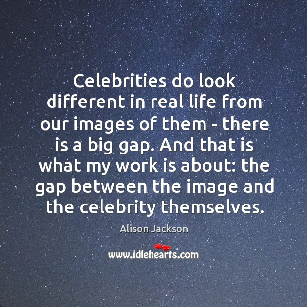 Image, Celebrities do look different in real life from our images of them
