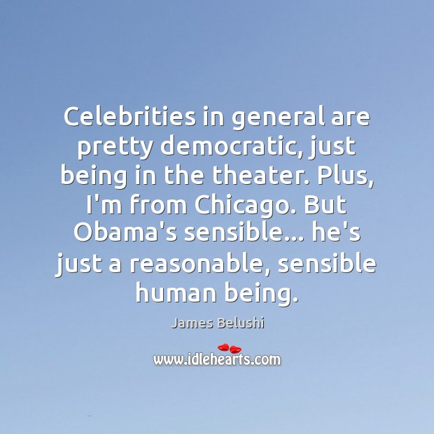 Image, Celebrities in general are pretty democratic, just being in the theater. Plus,