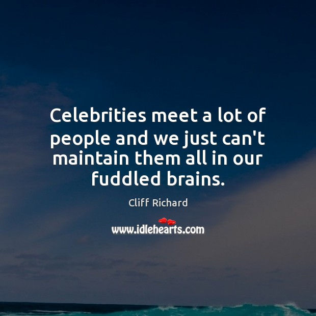 Celebrities meet a lot of people and we just can't maintain them Image