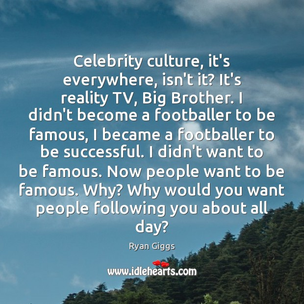 Celebrity culture, it's everywhere, isn't it? It's reality TV, Big Brother. I Image