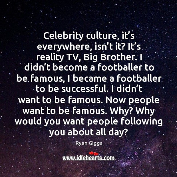 Celebrity culture, it's everywhere, isn't it? it's reality tv, big brother. Image