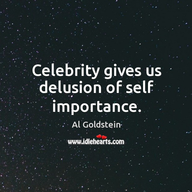 Image, Celebrity gives us delusion of self importance.