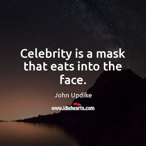 Celebrity is a mask that eats into the face. John Updike Picture Quote