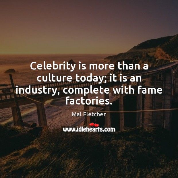 Celebrity is more than a culture today; it is an industry, complete with fame factories. Image
