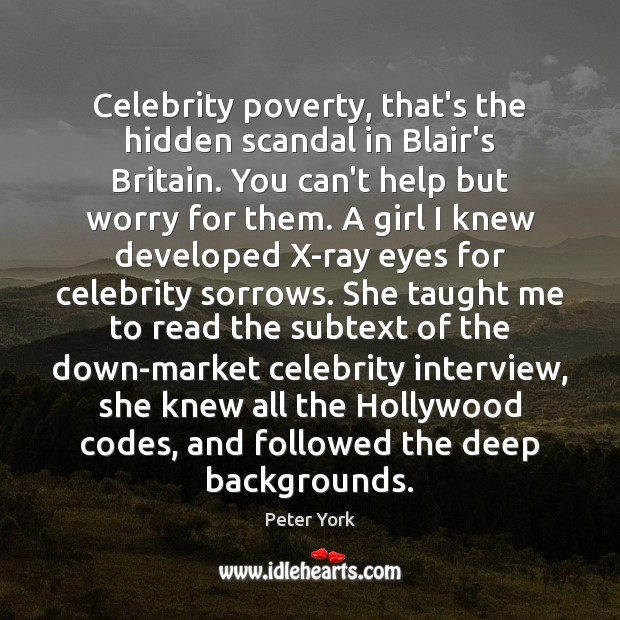 Celebrity poverty, that's the hidden scandal in Blair's Britain. You can't help Peter York Picture Quote