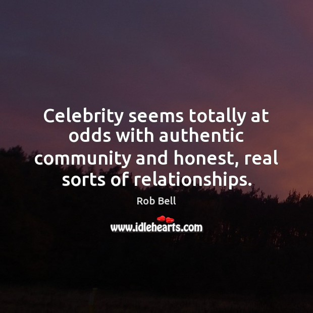 Celebrity seems totally at odds with authentic community and honest, real sorts Rob Bell Picture Quote