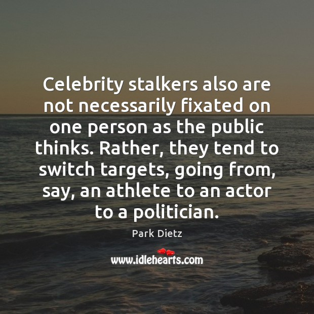 Image, Celebrity stalkers also are not necessarily fixated on one person as the