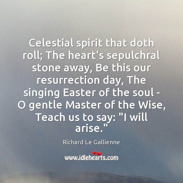 Celestial spirit that doth roll; The heart's sepulchral stone away, Be this Easter Quotes Image