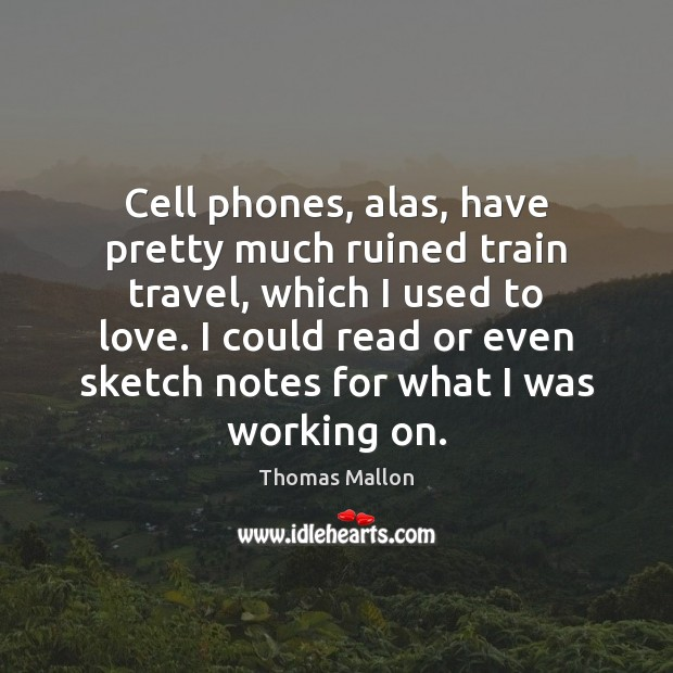 Cell phones, alas, have pretty much ruined train travel, which I used Image