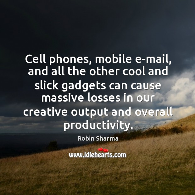 Image, Cell phones, mobile e-mail, and all the other cool and slick gadgets