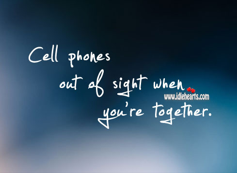 Cell phones out of sight when you're together. Image