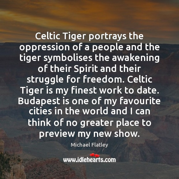 Celtic Tiger portrays the oppression of a people and the tiger symbolises Image