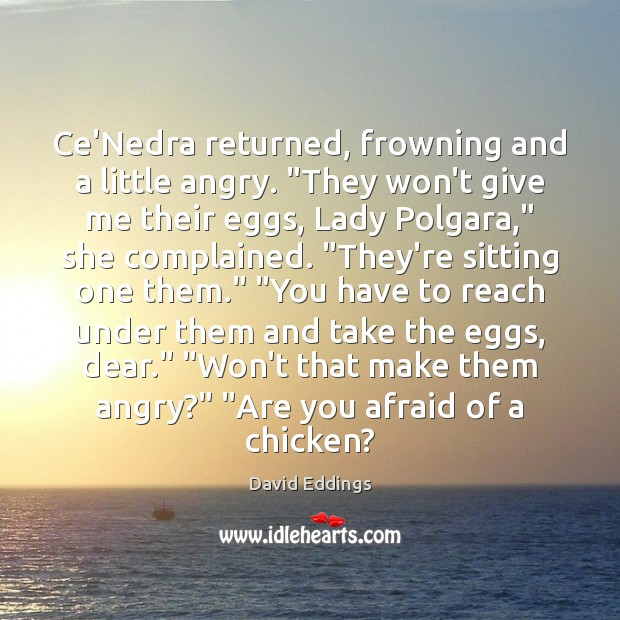 """Ce'Nedra returned, frowning and a little angry. """"They won't give me their David Eddings Picture Quote"""