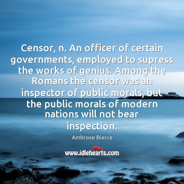 Censor, n. An officer of certain governments, employed to supress the works Image