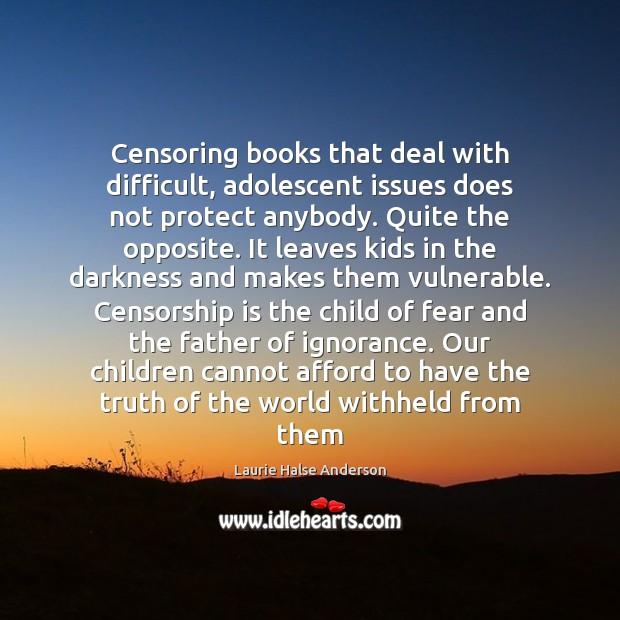 Censoring books that deal with difficult, adolescent issues does not protect anybody. Image