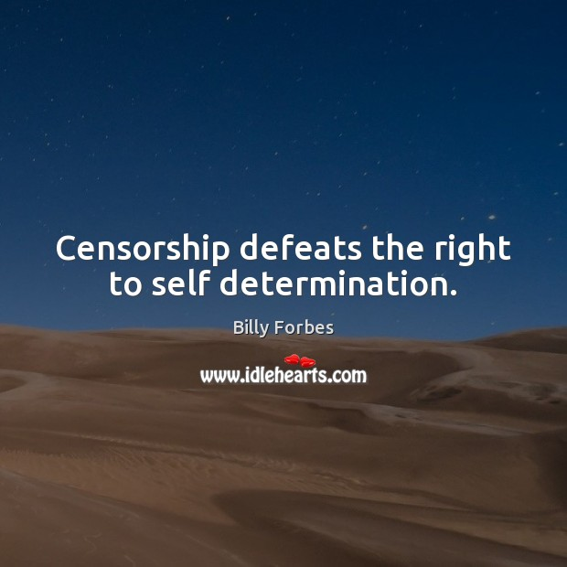 Image, Censorship defeats the right to self determination.