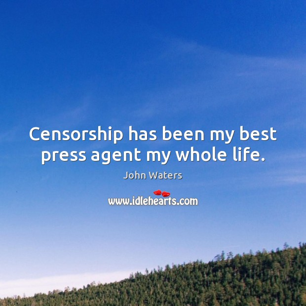 Censorship has been my best press agent my whole life. John Waters Picture Quote