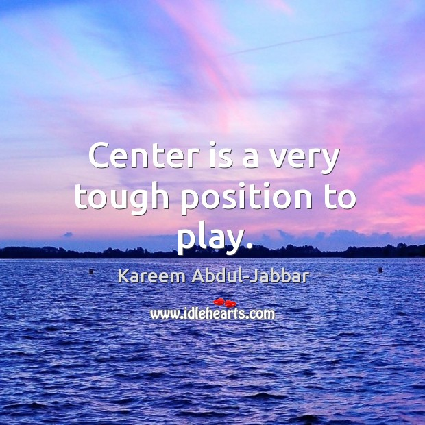 Center is a very tough position to play. Image