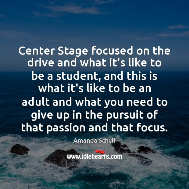 Image, Center Stage focused on the drive and what it's like to be