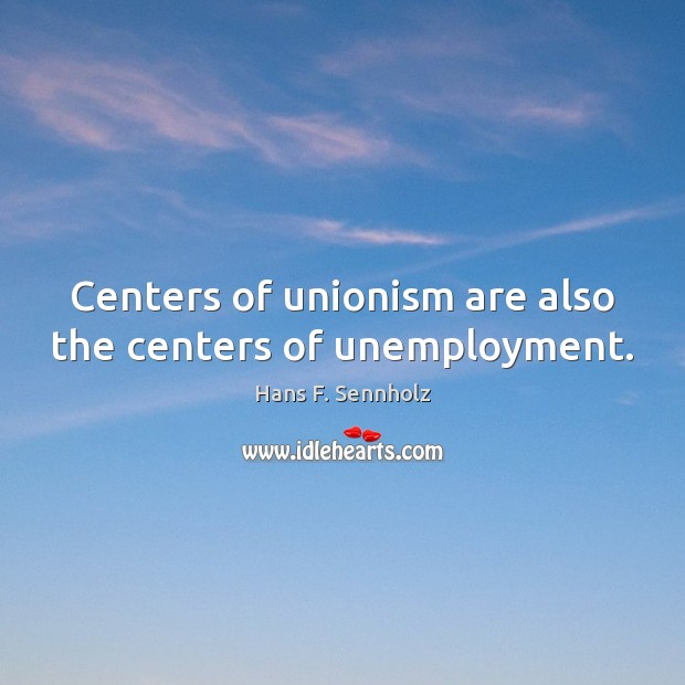 Image, Centers of unionism are also the centers of unemployment.