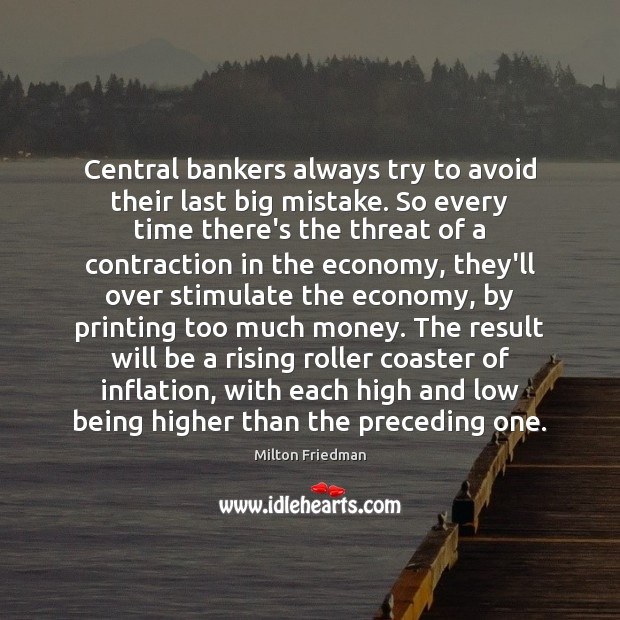 Central bankers always try to avoid their last big mistake. So every Image