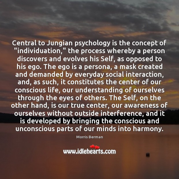 """Central to Jungian psychology is the concept of """"individuation,"""" the process whereby Image"""
