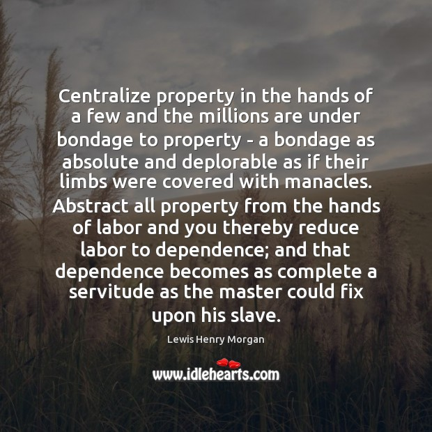 Centralize property in the hands of a few and the millions are Image