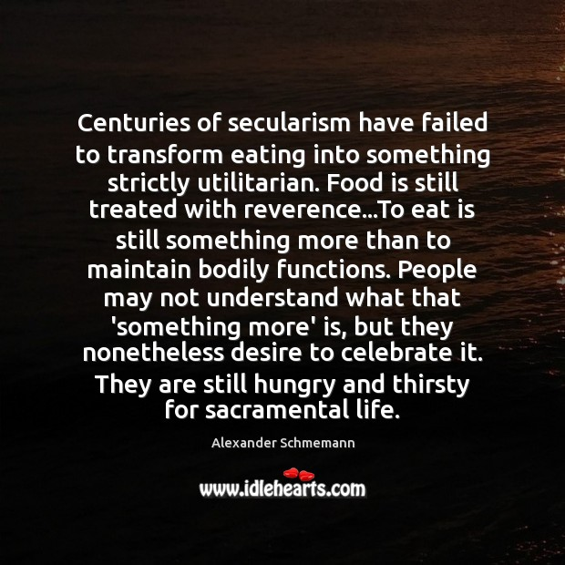 Image, Centuries of secularism have failed to transform eating into something strictly utilitarian.