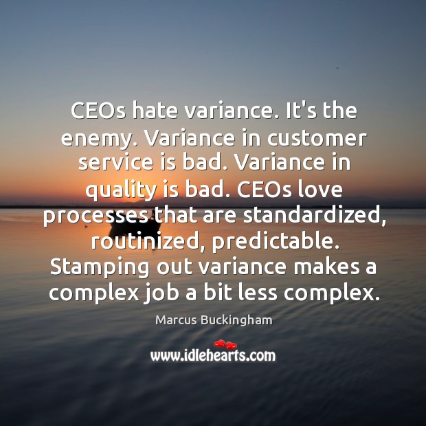 CEOs hate variance. It's the enemy. Variance in customer service is bad. Image