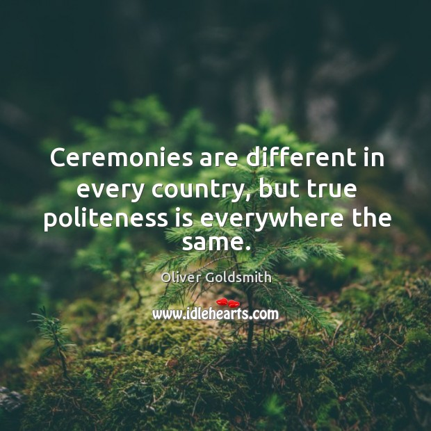 Ceremonies are different in every country, but true politeness is everywhere the same. Image