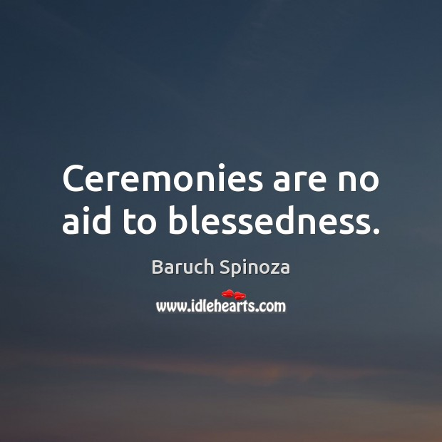 Ceremonies are no aid to blessedness. Image
