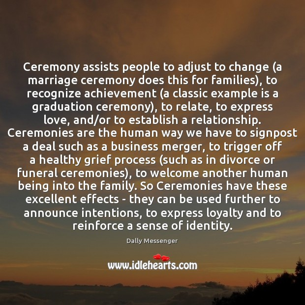 Ceremony assists people to adjust to change (a marriage ceremony does this Graduation Quotes Image
