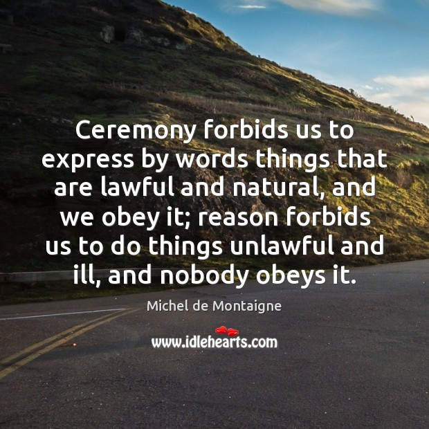 Image, Ceremony forbids us to express by words things that are lawful and