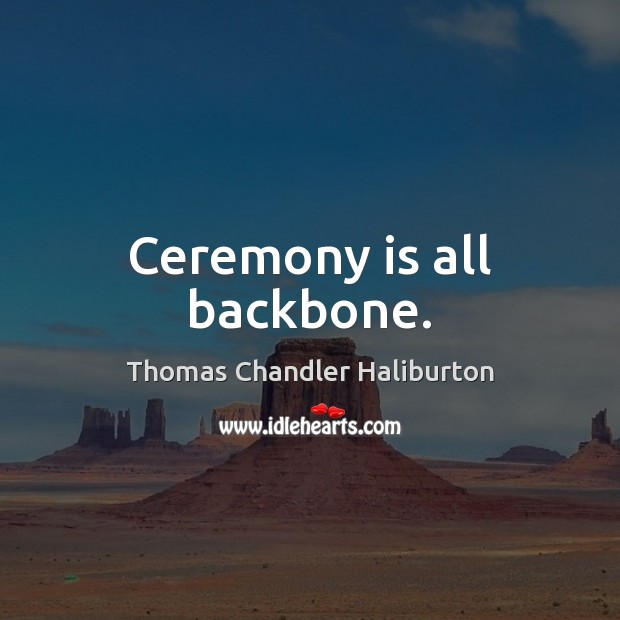 Ceremony is all backbone. Image