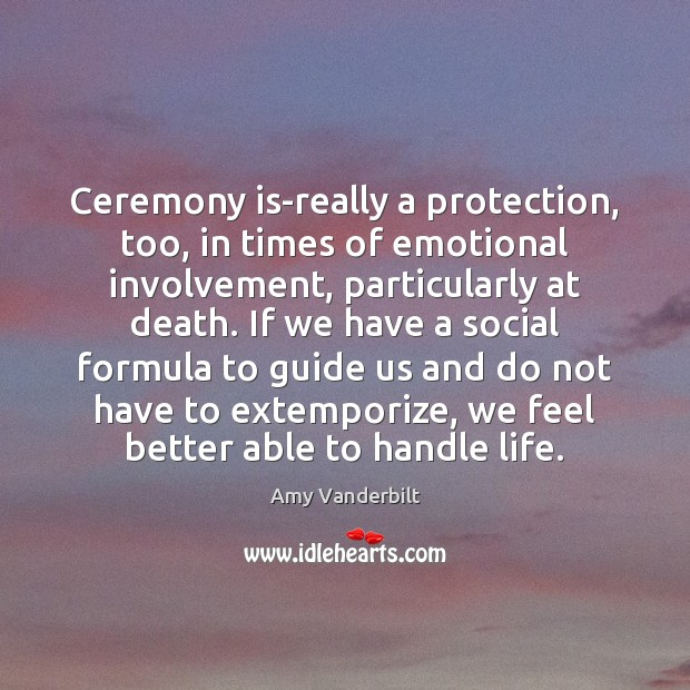 Image, Ceremony is-really a protection, too, in times of emotional involvement, particularly at