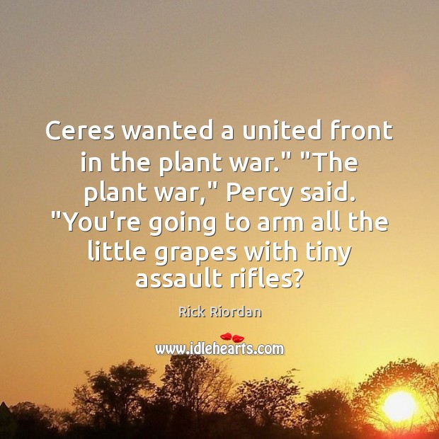 """Ceres wanted a united front in the plant war."""" """"The plant war,"""" Rick Riordan Picture Quote"""