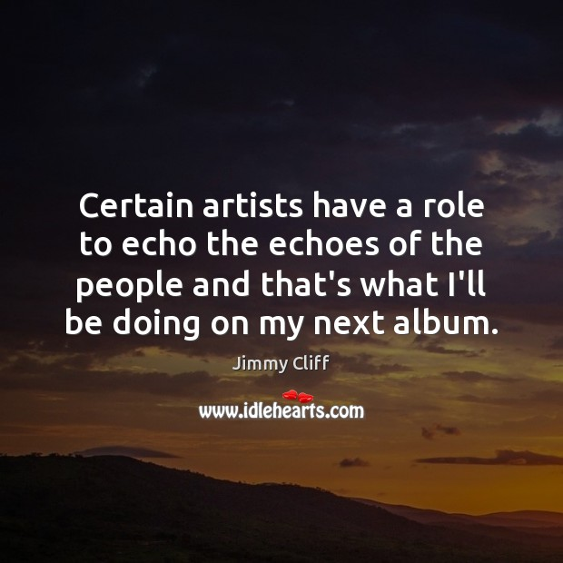 Certain artists have a role to echo the echoes of the people Image