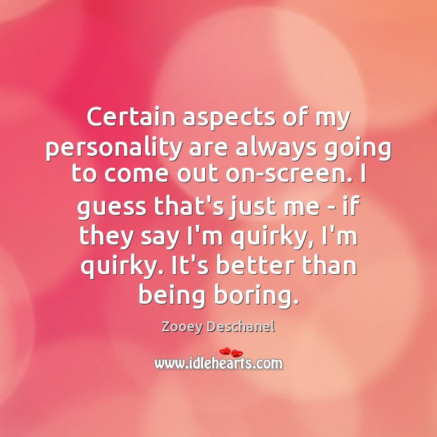 Certain aspects of my personality are always going to come out on-screen. Zooey Deschanel Picture Quote