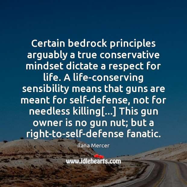 Certain bedrock principles arguably a true conservative mindset dictate a respect for Ilana Mercer Picture Quote