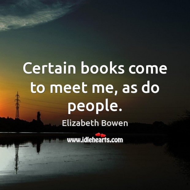 Certain books come to meet me, as do people. Image