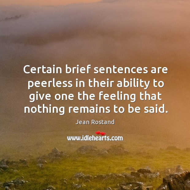 Certain brief sentences are peerless in their ability to give one the feeling that nothing remains to be said. Image