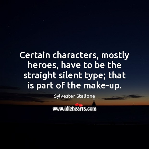 Image, Certain characters, mostly heroes, have to be the straight silent type; that