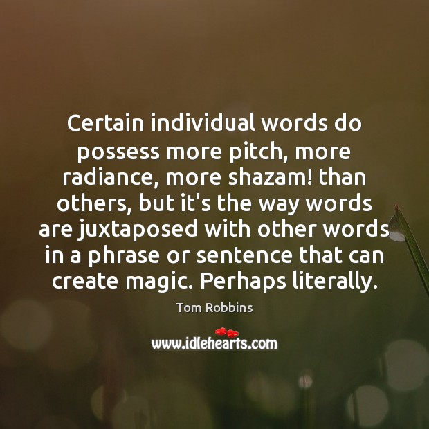 Certain individual words do possess more pitch, more radiance, more shazam! than Tom Robbins Picture Quote